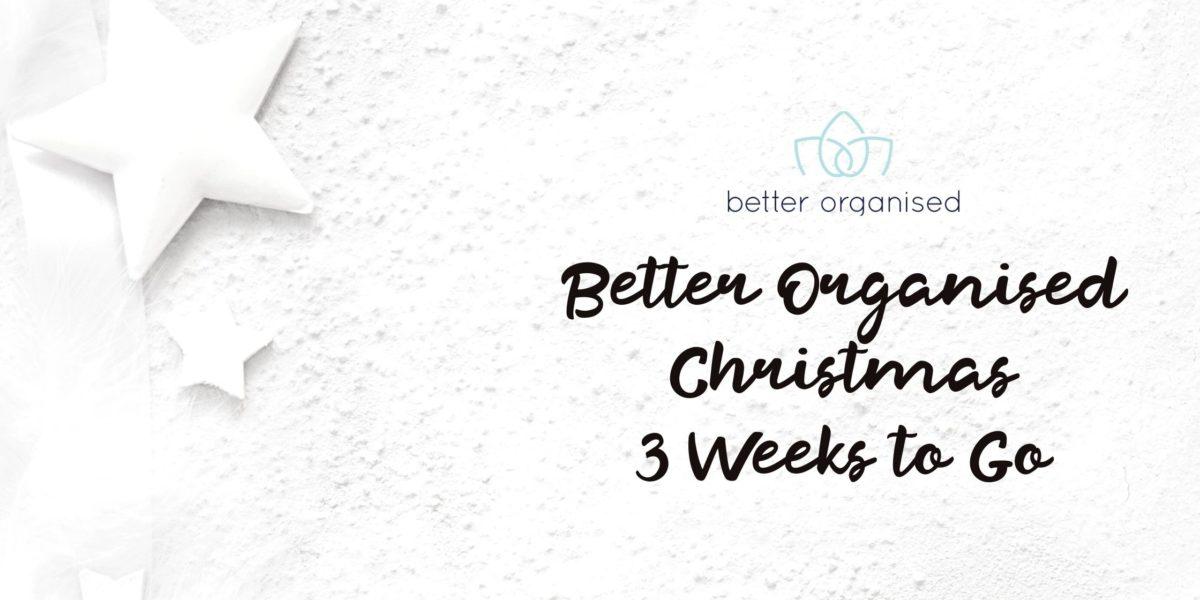 better organised christmas three weeks to go
