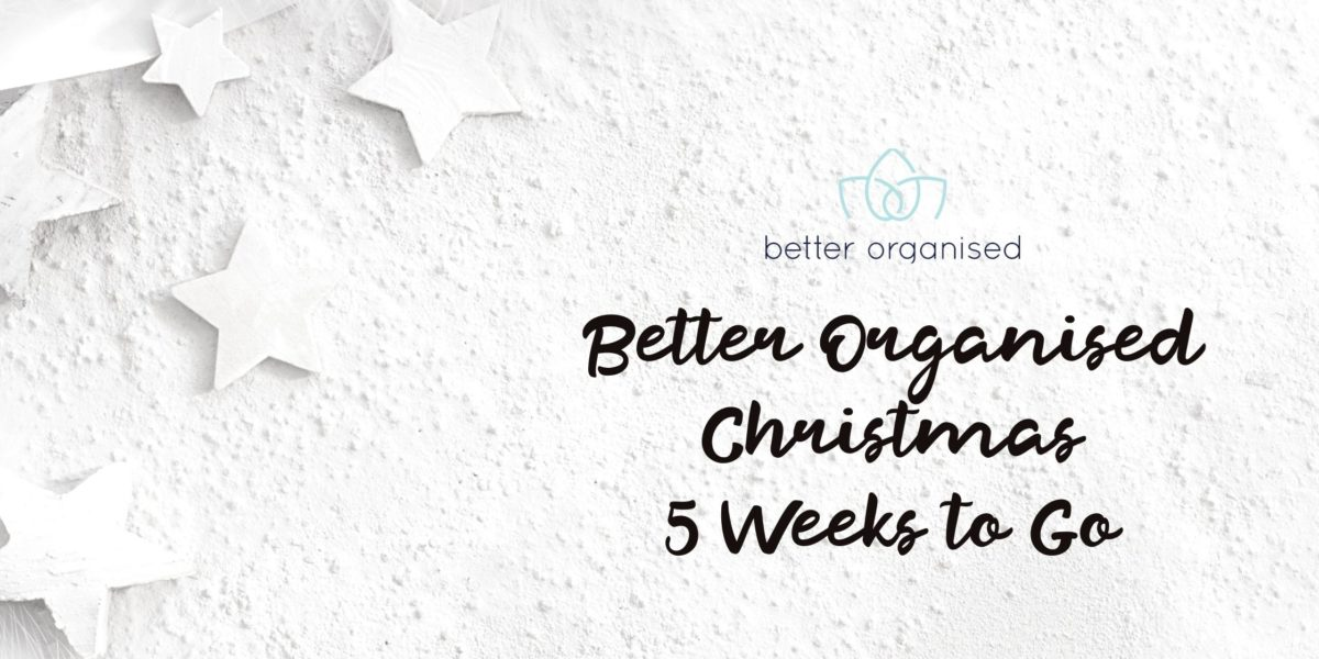 better organised christmas five weeks to go