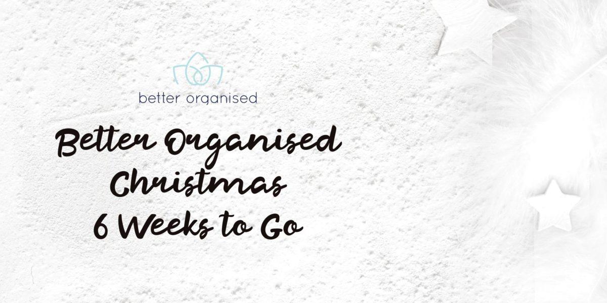 better organised christmas six weeks to go